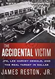 img - for The Accidental Victim: JFK, Lee Harvey Oswald, and the Real Target in Dallas 1st Edition by Reston, James, Jr. (2013) Hardcover book / textbook / text book