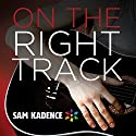 On the Right Track Audiobook by Sam Kadence Narrated by Michael Stellman