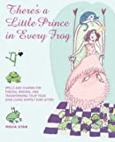 img - for There is a Little Prince In Every Frog: Spells and Charms for Finding, Binding, and Transforming Your Toad (and Living Happily Ever After) book / textbook / text book