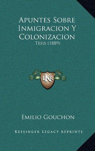 Apuntes Sobre Inmigracion y Colonizacion: Tesis (1889)