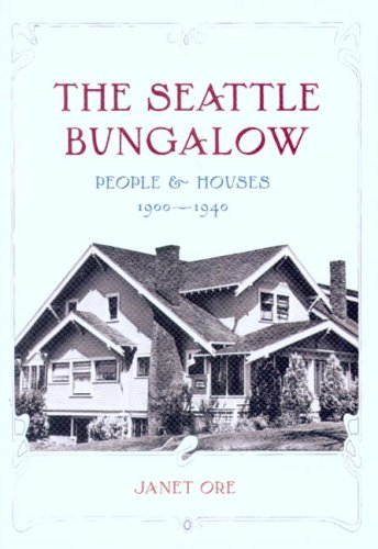 The Seattle Bungalow: People and Houses, 1900-1940 (Samuel and Althea Stroum Books)