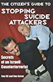 The Citizen's Guide to Stopping Suicide Attackers: Secrets of an Israeli Counterterrorist