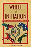 img - for Wheel of Initiation: Practices for Releasing Your Inner Light Paperback July 12, 2010 book / textbook / text book
