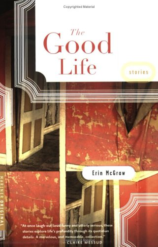 The Good Life: Stories, ERIN MCGRAW