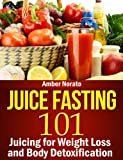 Juice Fasting 101: Juicing for Weight Loss and Body Detoxification