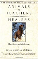 Animals as Teachers and Healers: True Stories and Reflections