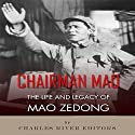 Chairman Mao: The Life and Legacy of Mao Zedong Audiobook by  Charles River Editors Narrated by Cliff Truesdell