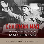 Chairman Mao: The Life and Legacy of Mao Zedong |  Charles River Editors