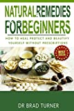 Natural Remedies For Beginners: How To Heal Protect and Beautify Yourself Without Prescriptions (The Doctors Smarter Self Healing Series)