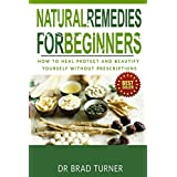 Natural Remedies For Beginners: How To Heal Protect and Beautify Yourself Without Prescriptions (The Doctor's Smarter Self Healing Series) ~ Dr Brad Turner