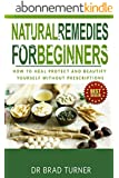 Natural Remedies: For Beginners: How To Heal, Protect, and Beautify Yourself Without, Prescriptions (Medicine, Herbal Healing, Organic Antibiotics and ... Self Healing Series) (English Edition)