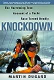 Knockdown : The Harrowing True Story of a Yacht Race Turned Deadly