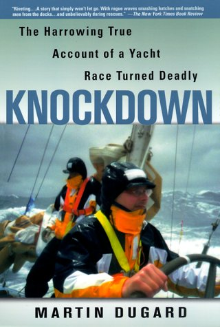 Knockdown : The Harrowing True Story of a Yacht Race Turned Deadly, Dugard,Martin