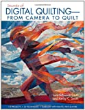 Secrets of Digital Quilting—From Camera to Quilt: 8 Projects, 25 Techniques, Embellish With Paints, Inks & More
