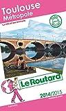 Guide du Routard Toulouse métropole 2014/2015