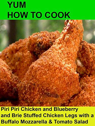 Yum! Piri Piri Chicken and Blueberry and Brie Stuffed Chicken Legs with a Buffalo Mozzarella & Tomato Salad