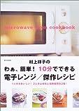 村上祥子のわぁ、簡単!10分でできる電子レンジ/傑作レシピ (別冊週刊女性)