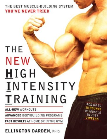 The New High Intensity Training: The Best Muscle-Building System You've Never Tried, Ellington Darden