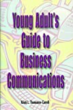 Young Adult's Guide to Business Communications