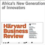 Africa's New Generation of Innovators | Clayton M. Christensen,Efosa Ojomo,Derek van Bever