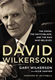 Gary Wilkerson David Wilkerson: The Cross, the Switchblade, and the Man Who Believed