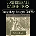 Confederate Daughters: Coming of Age During the Civil War Audiobook by Victoria E. Ott Narrated by Lillian Rathbun