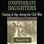 Confederate Daughters: Coming of Age During the Civil War | Victoria E. Ott