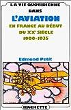 echange, troc Edmond Petit, Patrick Facon - La vie quotidienne dans l'aviation en France au début du XXe siècle, 1900-1935