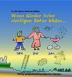 Spiele zur Sprachtherapie. Spiele für und mit sprachbehinderte(n) Kinder(n): Spiele zur Sprachtherapie, Kapitel.C, Wenn Kinder keine richtigen Sätze bilden