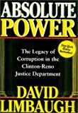 Absolute Power: The Legacy of Corruption in the Clinton-Reno Justice Department (0895261472) by Limbaugh, David