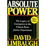 Absolute Power: The Legacy of Corruption in the Clinton-Reno Justice Department ~ David Limbaugh