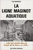 """Afficher """"La Ligne Maginot aquatique, celle qui résista en 1940 dans la trouée de la Sarre"""""""
