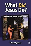 What Did Jesus Do?: Gospel Profiles of Jesus' Personal Conduct