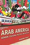 Arab America: Gender, Cultural Politics, and Activism (Nation of Newcomers: Immigrant History As American History)