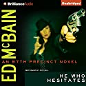 He Who Hesitates: An 87th Precinct Novel, Book 19 Audiobook by Ed McBain Narrated by Dick Hill