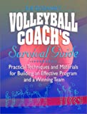 Volleyball Coachs Survival Guide: Practical Techniques and Materials for Building an Effective Program and a Winning Team
