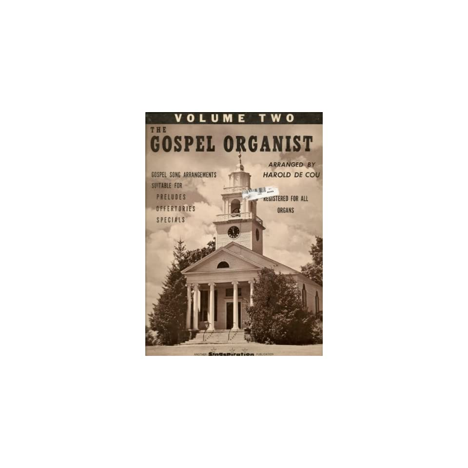 Organ Music Book   The Gospel Organist Gospel Song Arrangements Suitable for Preludes, Offertories, and Specials   Volume Two arranged by Harold de Cou   Singspiration Music Publishers   1965   Used