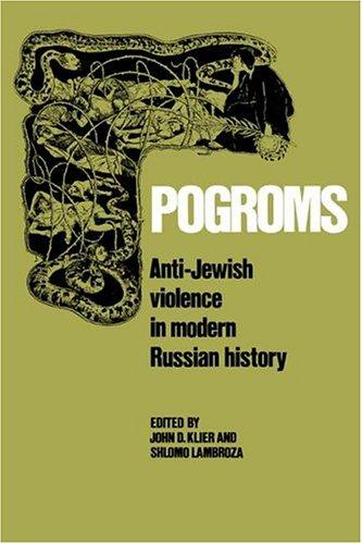 Pogroms: Anti-Jewish Violence in Modern Russian History