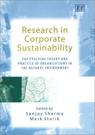 Research in Corporate Sustainability: The Evolving Theory and Practice of Organizations in the Natural Environment (New Perspectives in Research on Corporate Sustainability Series)