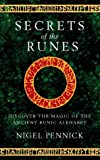 Secrets of the Runes: Discover the Magic of the Ancient Runic Alphabet (0722537840) by Pennick, Nigel