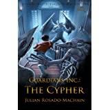 Guardians Inc.: The Cypher (Guardians Incorporated) ~ Julian Rosado-Machain