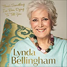 There's Something I've Been Dying to Tell You (       UNABRIDGED) by Lynda Bellingham Narrated by Sue Holderness
