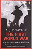 The First World War: An Illustrated History (Penguin Books) (0140024816) by Taylor, A. J. P.