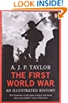 The First World War: An Illustrated H...