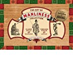 img - for The Art of Manliness Collection: Classic Skills and Manners, Timeless Wisdom and Advice (Hardback) - Common book / textbook / text book