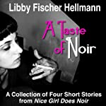 A Taste of Noir: A Collection of Four Short Stories From Nice Girl Does Noir | Libby Fischer Hellmann,Harlan Hogan