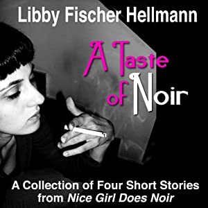 A Taste of Noir: A Collection of Four Short Stories From Nice Girl Does Noir | [Libby Fischer Hellmann, Harlan Hogan]