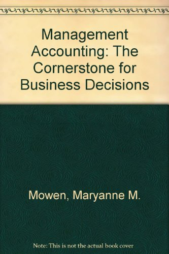 Student Looseleaf Textbook for Mowen/Hansen's Management Accounting: The Cornerstone of Business Decisions