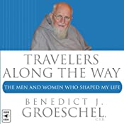 Travelers Along the Way: The Men and Women Who Shaped My Life | [Benedict J. Groeschel]
