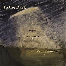 In the Dark: Poems Audiobook by Paul Kameen Narrated by Paul Kameen